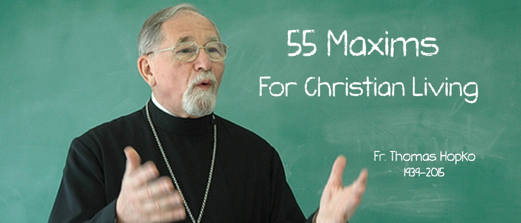 Fr. Thomas Hopko: 55 Maxims for Christian Living